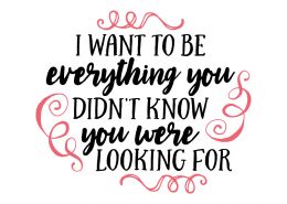 Free SVG cut file - I want to be everything you didn't know you were looking for