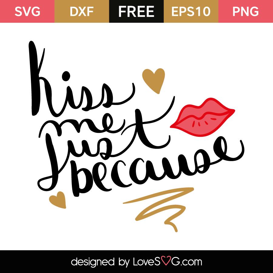 Download Kiss me just because | Lovesvg.com