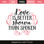 Free SVG cut file - Love is better shown than spoken