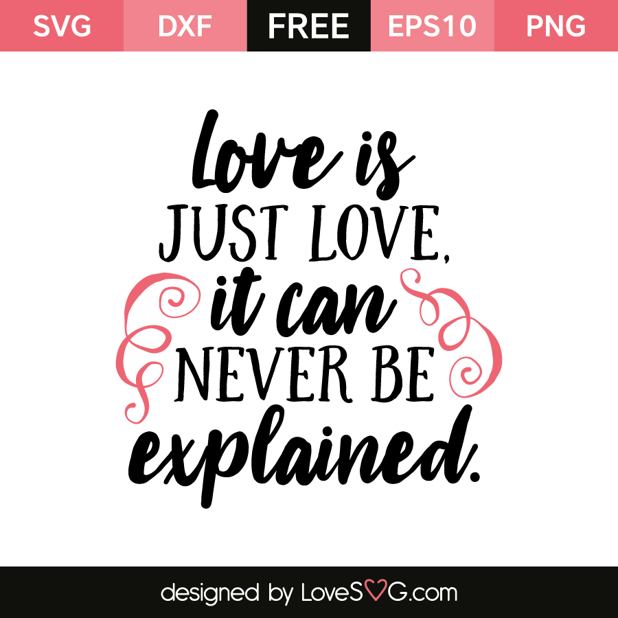 Free SVG cut file - Love is just love It can never be explained