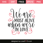 Free SVG cut file - We are most alive when we're in love