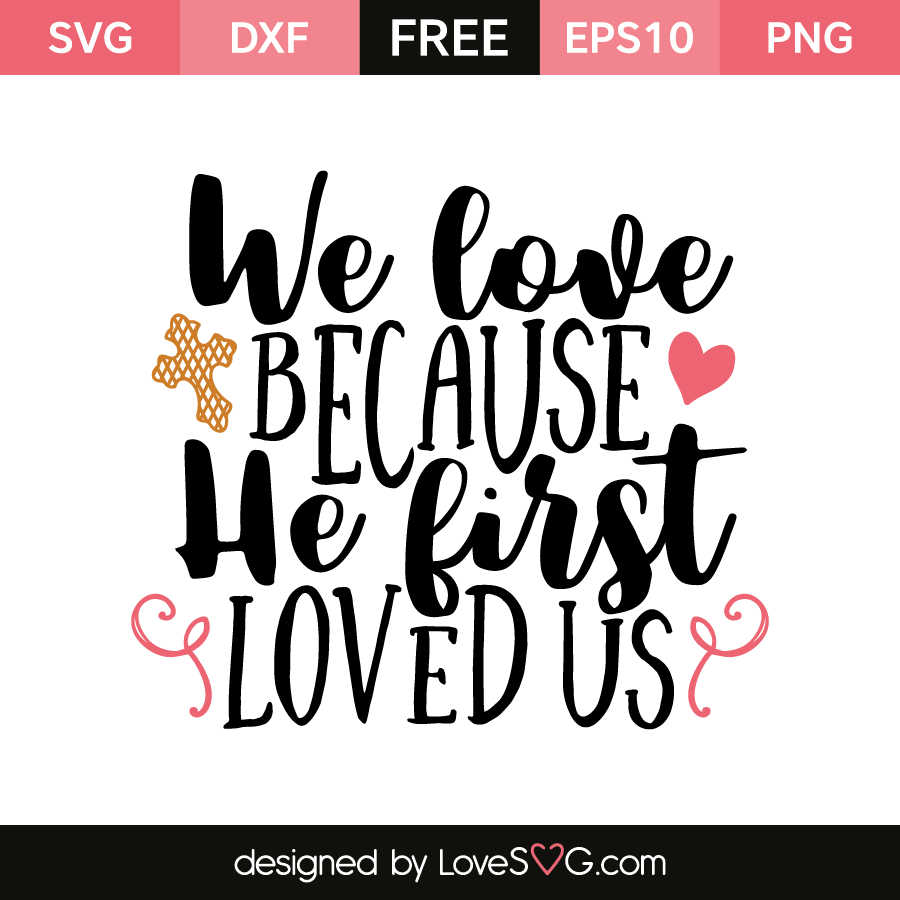 Free SVG cut file - We love because he first loved us