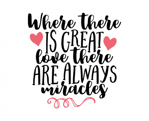 Free SVG cut file - Where there is great love there are always miracles