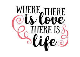Free SVG cut file - Where there is love there is life