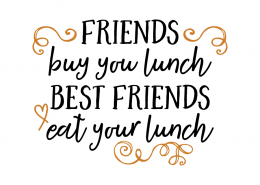 Free SVG cut file - Friends buy you lunch best friends eat your lunch