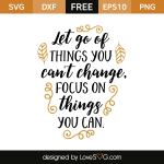 Free SVG cut file - Let go of things you can't change. Focus on things you can