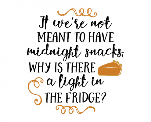 Free SVG cut file -If we're not meant to have midnight snacks, why is there a light in the fridge ?
