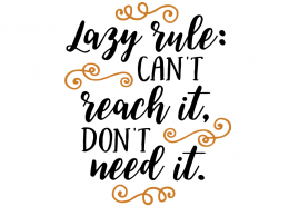 Free SVG cut file - Lazy rule: can't reach it, don't need it.