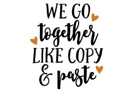 Free SVG cut file - We go together like copy & paste