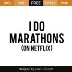 Free SVG cut file - I do marathons (on netflix)