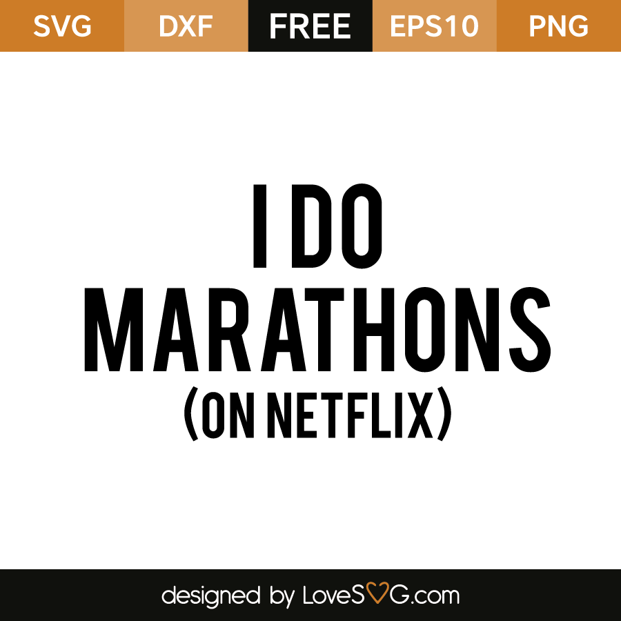 Free SVG cut file - I do marathons (on netflix)