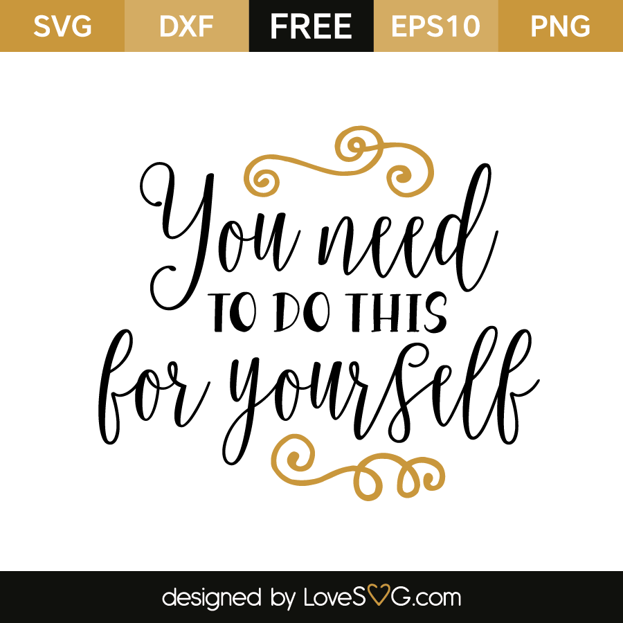 Free SVG cut file - You need to do this for yourslef