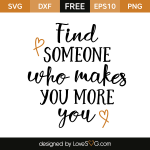 Free SVG cut file - Find someone who makes you more you