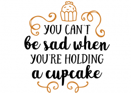 Free SVG cut file - You can't be sad when you're holding a cupcake