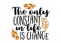 Free SVG cut file - The only constant in life is change