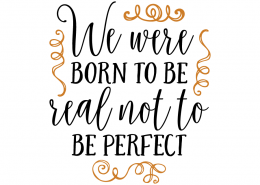 Free SVG cut file - We were born to be real not to be perfect