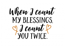 Free SVG cut file - When i count my blessing i count you twice
