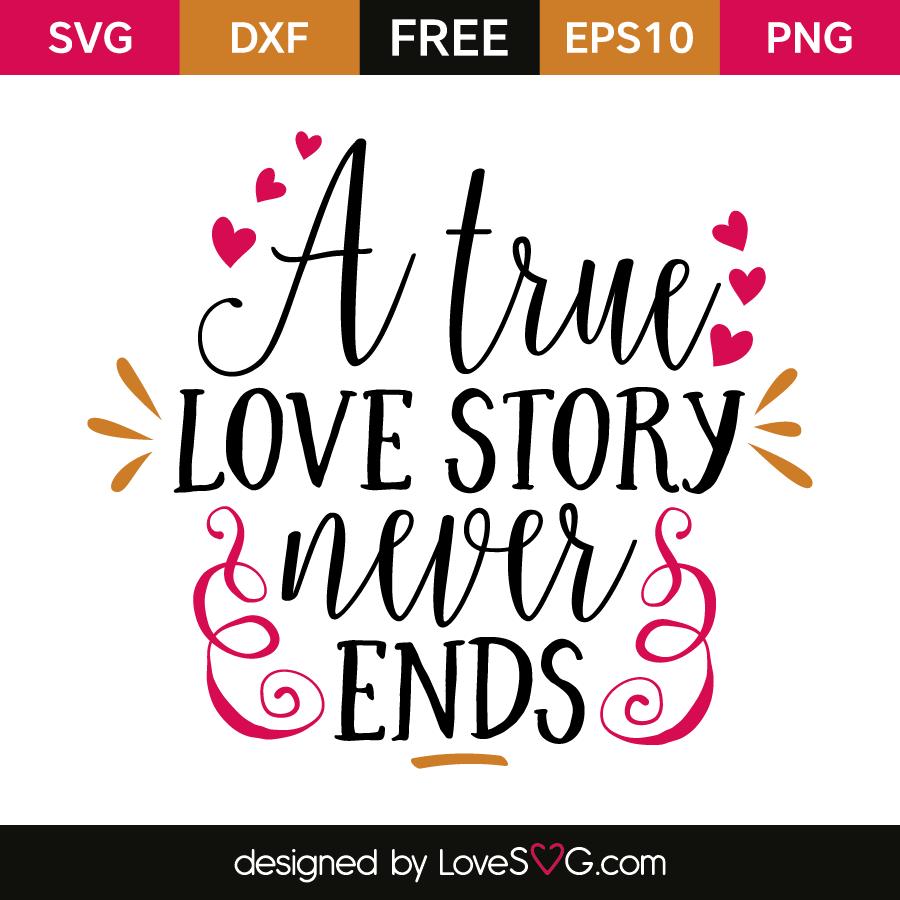 A True Love Story Never Ends Lovesvgcom