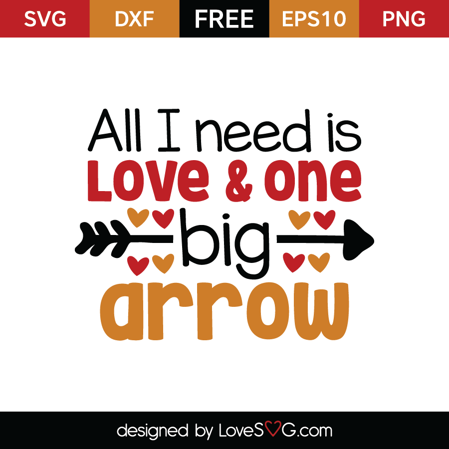 Free SVG cut file - All I need is Love and one big arrow