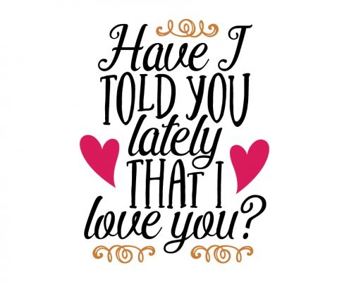 Free SVG cut file - Have I told you lately that I love you