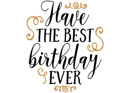 Free SVG cut file - Have the best Birthday ever