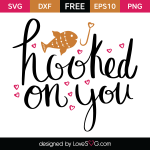 Free SVG cut file - Hooked on you