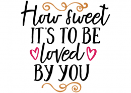 Free SVG cut file - How sweet it's to be loved by you