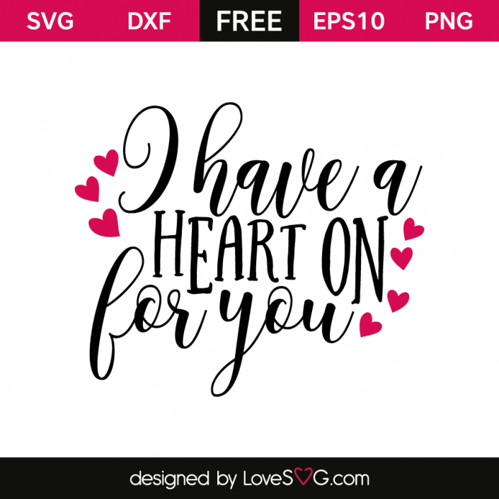 Free SVG cut file - I have a heart on for you