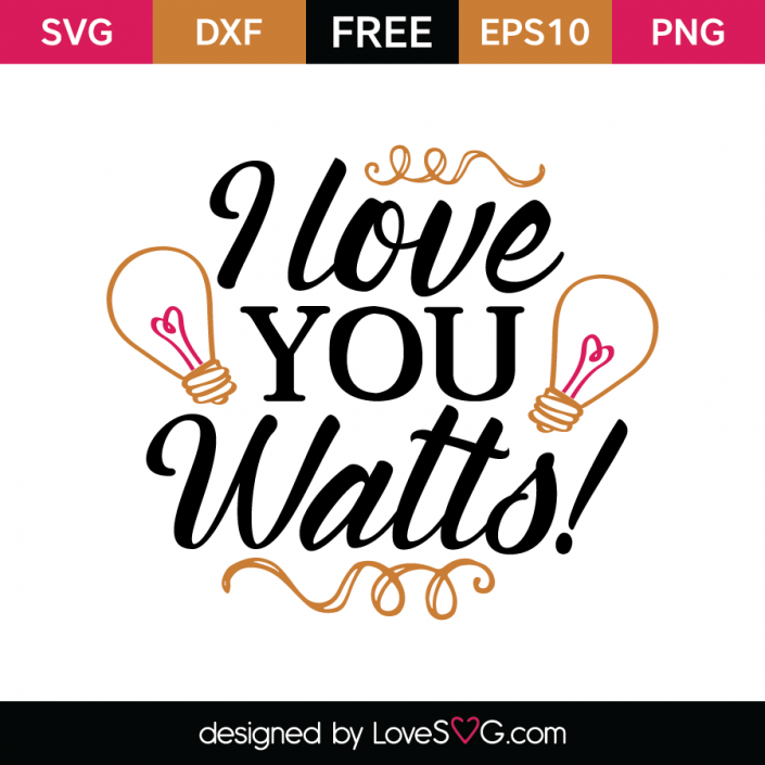 Free SVG cut file - I love you Watts