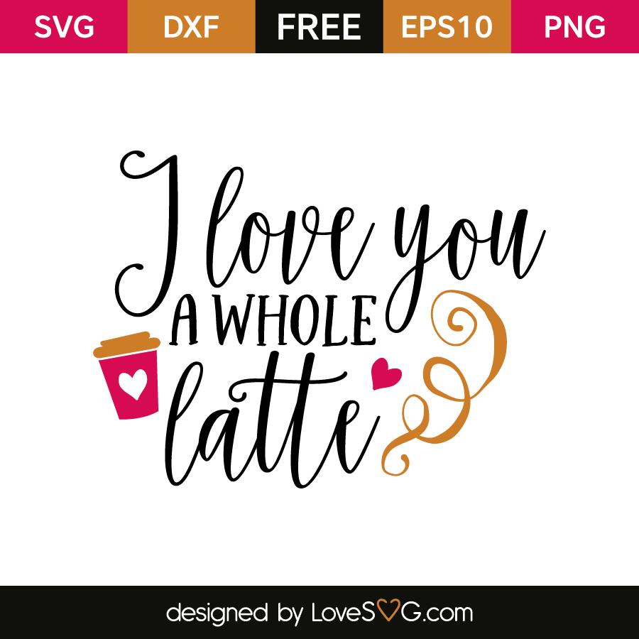 Download I love you a whole Latte | Lovesvg.com