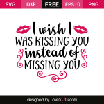 Free SVG cut file - I wish I was kissing you