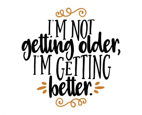 Free SVG cut file - I'm not getting older, I'm getting better