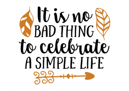 Free SVG cut file - It is no bad thing to celebrate a Simple Life