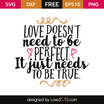 Free SVG cut file - Love doesn't need to be perfect. It just needs to be true