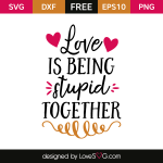 Free SVG cut file - Love is being stupid together