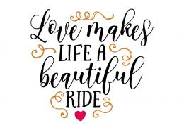 Free SVG cut file - Love makes life a beautiful ride