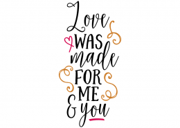 Free SVG cut file - Love was made for me and you