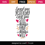 Free SVG cut file - Loved you yesterday Love you still Always have Always will