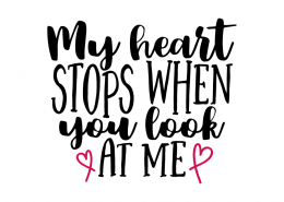 Free SVG cut file - My heart stops when you look at me