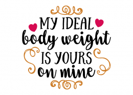 Free SVG cut file - My ideal body weight is yours on mine