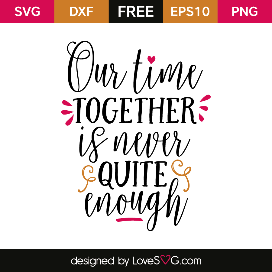 Free SVG cut file - Our time together is never quite enough