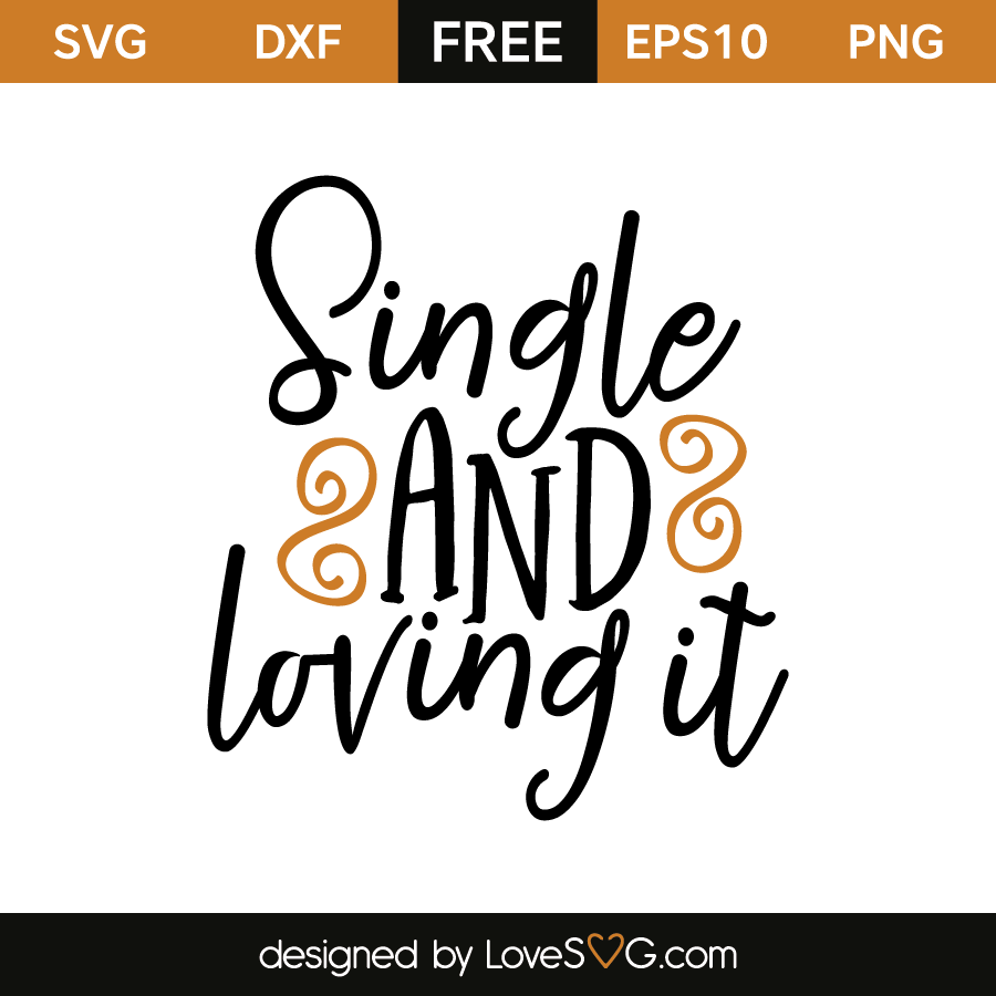 Free SVG cut file - Single and loving it