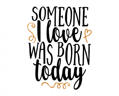 Free SVG cut file - Someone I love was born Today