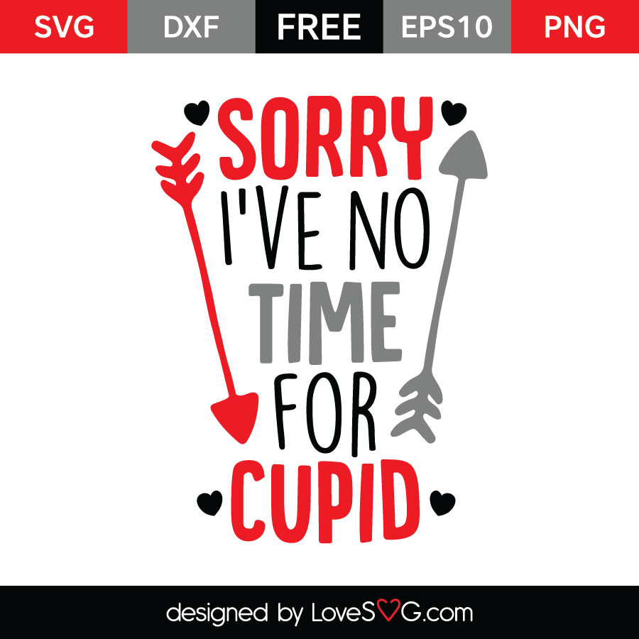 Free SVG cut file - Sorry I've no time for Cupid
