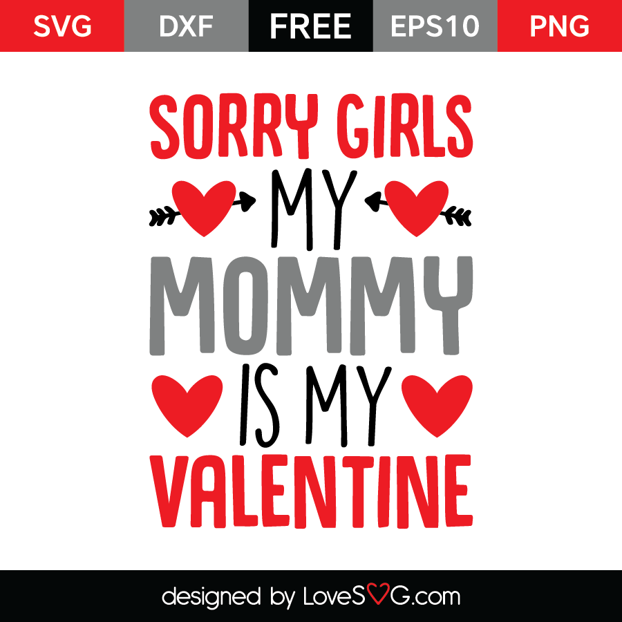 Free SVG cut file - Sorry girls my Mommy is my Valentine