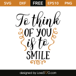Free SVG cut file - To think of you is to smile