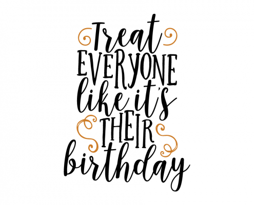 Free SVG cut file - Treat everyone like it's their Birthday