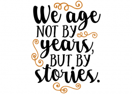 Free SVG cut file - We age not by years but by stories