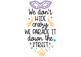 Free SVG cut file - We don't hide crazy we parade it down the street