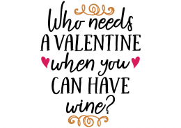 Free SVG cut file - Who needs a Valentine when you can have wine